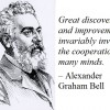 Great discoveries and improvements invariably involve the cooperation of many minds. --Alexander Graham Bell